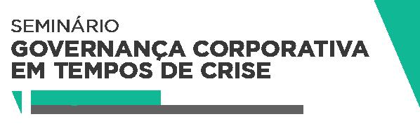 Seminário: Governança Corporativa em Tempos de Crise | 4 de agosto de 2016